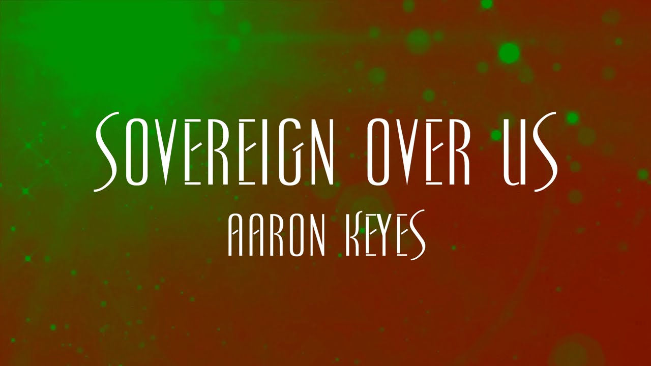 Sovereign Over Us by Aaron  Keys